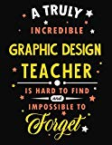 A Truly Incredible Graphic Design Teacher Is Hard To Find and Impossible To Forget: Blank Li...
