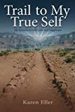Trail to My True Self: My Journey to Self-Love and Happiness