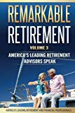 Remarkable Retirement Volume 3: America's Leading Retirement Advisors Speak