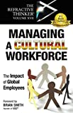 The Refractive Thinker® Vol XVII: Managing a Cultural Workforce: The Impact of Global Employees