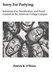 Sorry for Partying: Substance Use, Socialization, and Social Control on the American College...