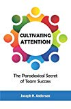 Cultivating Attention: The Paradoxical Secret of Team Success