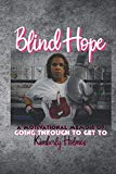 Blind Hope: A Motivational Memoir of Going Through to Get To