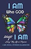 I AM WHO GOD SAYS I AM: LIVING MY LIFE ON PURPOSE
