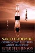 Naked Leadership Confronting the Truth About Leadership