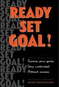 Ready, Set, Goal! Choose Your Goals, Stay Motivated, Attract Success