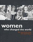 Women Who Changed the World: Fifty Inspiring Women Who Shaped History