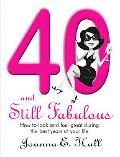 Forty and Still Fabulous: How to Look and Feel Great During the Best Years of Your Life