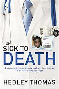 Sick to Death A Manipulative Surgeon and a Healthy System in Crisisa Disaster Waiting to Happen