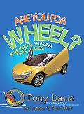 Are You For Wheel?: The Most Amazing Cars Ever