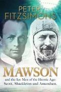 Mawson and the Ice Men of the Heroic Age : Scott, Shackleton and Amundsen