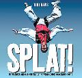 Splat!: The Madness and Magnificence of the World's Most Dangerous Sports