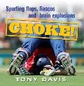 Choke!: Sporting Flops, Fiascos and Brain Explosions
