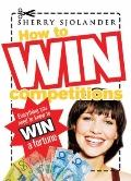 How to Win Competitions: Everything You Need to Know to Win a Fortune