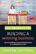 101 Secrets to Building a Winning Business (101 . . . Series)