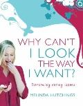 Why Can't I Look the Way I Want?: Overcoming Eating Issues