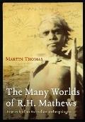 Many Worlds of R. H. Mathews : In Search of an Australian Anthropologist