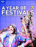 A Year of Festivals: A Guide to Where, What and When to Do It