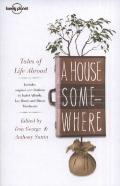 Lonely Planet a House Somewhere : Tales of Life Abroad