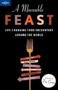 Moveable Feast : Life-Changing Food Encounters Around the World