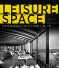 Leisure Space : The Transformation of Sydney, 1945-1970