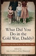What Did You Do in the Cold War, Daddy? : Personal Stories from a Troubled Time