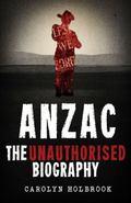 Anzac : The Unauthorised Biography