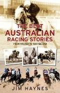 Best Australian Racing Stories : From Archer to Makybe Diva