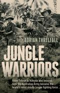Jungle Warriors : From Tobruk to Kokoda and Beyond, How the Australian Army Became the World...
