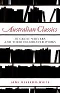 Australian Classics : 50 Great Writers and Their Celebrated Works