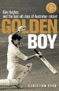 Golden Boy : Kim Hughes and the Bad Old Days of Australian Cricket