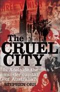 Cruel City : Is Adelaide the Murder Capital of Australia?