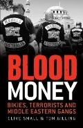 Blood Money : Bikies, Terrorists and Middle Eastern Gangs