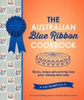 Australian Blue Ribbon Cookbook : Stories, Recipes and Secret Tips from Prize-Winning Show C...