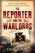 Reporter and the Warlords : An Australian at Large in China's Republican Revolution