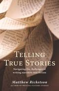 Telling True Stories : Navigating the Challenges of Writing Narrative Non-Fiction