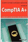 CompTIA A+ Exam Preparation Course in a Book for Passing the CompTIA A+ Certified Exam - The...