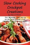 Slow Cooking Crock Pot Creations: More than 200 Best Tasting Slow Cooker Soups, Poultry and ...