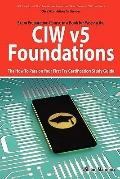 CIW v5 Foundations : 11D0-510 Exam Certification Exam Preparation Course in a Book for Passi...