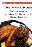 The White House Cookbook, by Mrs FL Gillette & Hugo Ziemann - The Original Classic Edition