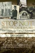 Stop Not Till the Goal Is Reached : The 10 Principles for Fearless Success That Inspired Mah...