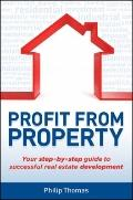 Profit from Property : Your Step-by-Step Guide to Successful Real Estate Development