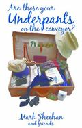 Are Those Your Underpants on the Conveyor? : Hilarious Tales of Travelling Abroad