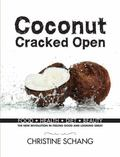 Coconut Cracked Open : Food, Health, Diet, Beauty - the New Revolution in Looking Good and F...