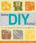 Home DIY Basics : An Easy-to-Follow Guide to Indoor Repairs and Improvements
