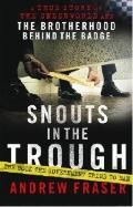 Snouts in the Trough : A True Story of the Underworld and the Brotherhood Behind the Badge
