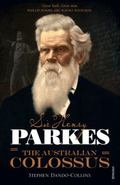 Sir Henry Parkes : The Australian Colossus