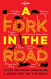 A Fork In The Road: Tales of Food, Pleasure and Discovery On The Road (Lonely Planet Travel ...
