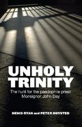 Unholy Trinity : The Hunt for the Paedophile Priest Monsignor John Day