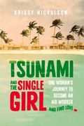 Tsunami and the Single Girl : One Woman's Journey to Become an Aid Worker and Find Love